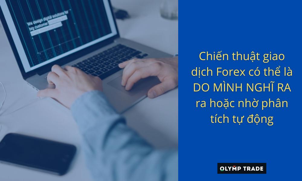 Chiến thuật giao dịch Forex có thể là do mình nghĩ ra hoặc nhờ phân tích tự động